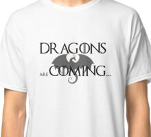 Dragons are coming Classic T-Shirt