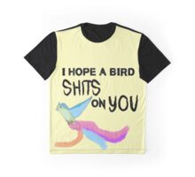 I hope a bird shits on you Graphic T-Shirt