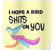 I hope a bird shits on you Poster
