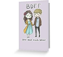 Best Dead Friends Forever Greeting Card