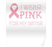 I wear pink for my sister - Breast Cancer Awareness T Shirt Poster