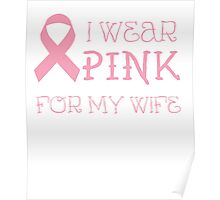 I wear pink for my wife - Breast Cancer Awareness T Shirt Poster