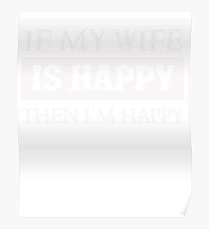 If my wife is Happy - Then I am Happy - Funny Marriage T Shirt Poster