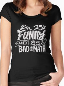 I'm 25% Funny and 85% Bad At Math - Humor T Shirt Women's Fitted Scoop T-Shirt