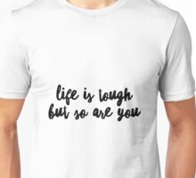 Life is Tough But So Are You Unisex T-Shirt