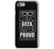 I'm a geek and proud of it - Funny Humor Nerd T Shirt iPhone Case/Skin