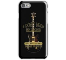 I Don't Need No Doctor! iPhone Case/Skin