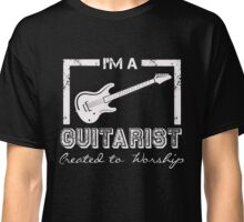I'm a Guitarist Created to Worship Christian Musician T Shirt Classic T-Shirt