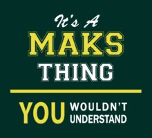 It's A MAKS thing, you wouldn't understand !! by satro