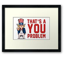 That's A You Problem Framed Print