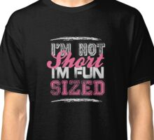 I'm not short, I'm fun sized - Funny Humor T Shirt Classic T-Shirt