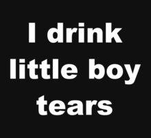 I Drink Little Boy Tears by Ironic-Misandry