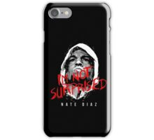 I'm Not Surprised - Nate Diaz T-Shirt iPhone Case/Skin