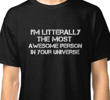 I'm The Most Awesome Person Your Universe - Funny Shirt Classic T-Shirt