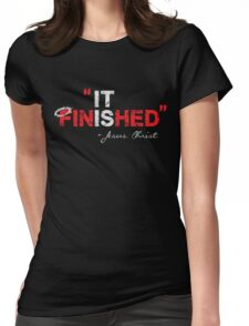 It is Finished - Jesus Christ - Christian T Shirt Womens Fitted T-Shirt