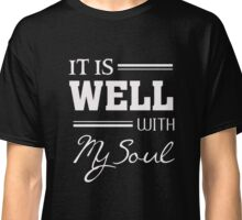 It is Well With My Soul - Christian T Shirt Classic T-Shirt
