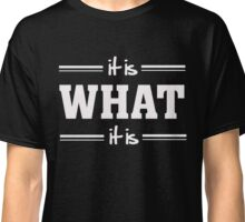 It is what it is - Funny Humor T Shirt Classic T-Shirt