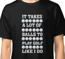 It Takes A Lot of Balls To Play Golf Like Me - Golfer T Shirt Classic T-Shirt