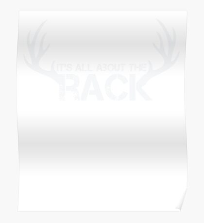 It's All About The Rack - Hunting - Funny SHirt Poster