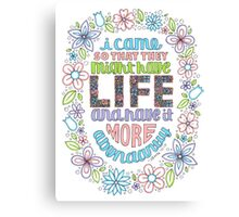 LIFE (John 10:10) Canvas Print