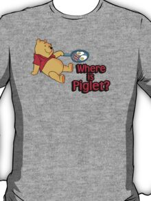 Where is Piglet? Winnie frying bacon. T-Shirt