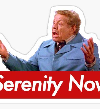 Serenity Now!! Sticker