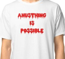 Anusthing is possible - Alaska Thunderfuck 5000 Classic T-Shirt