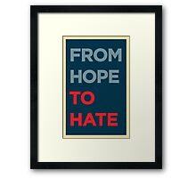 From Hope to Hate Framed Print
