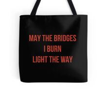 May The Bridges I Burn Light The Way Tote Bag