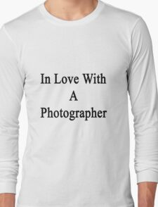 In Love With A Photographer  Long Sleeve T-Shirt