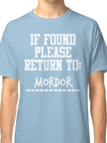 If Found, Please Return to Mordor Classic T-Shirt