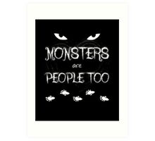 Monsters Are People Too Art Print