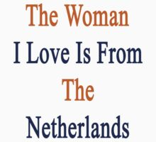 The Woman I Love Is From The Netherlands  by supernova23