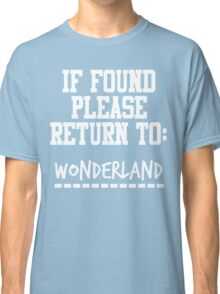 If Found, Please Return to Wonderland Classic T-Shirt