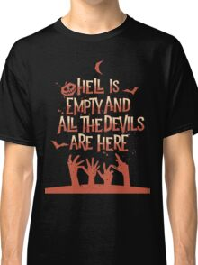 Hell Is Empty And All The Devils Are Here Classic T-Shirt