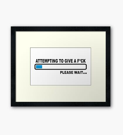 Attempting to Give a Fuck Framed Print