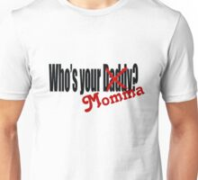 Who's your momma Unisex T-Shirt