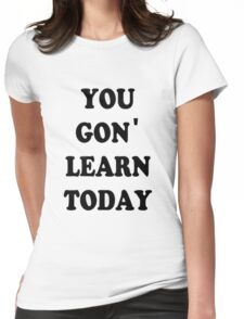 You gon learn today Womens Fitted T-Shirt