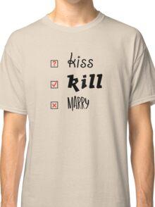 Kiss Kill Marry...game on!! Classic T-Shirt