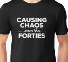 Causing Chaos Since the Forties Unisex T-Shirt
