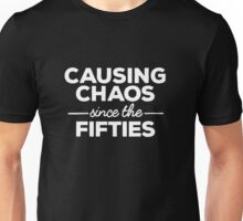Causing Chaos Since the Fifties Unisex T-Shirt