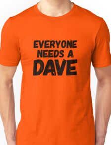 Everyone needs a Dave Unisex T-Shirt