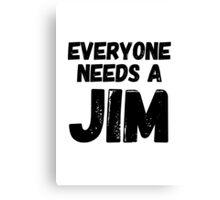 Everyone needs a Jim Canvas Print