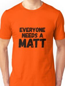 Everyone needs a Matt Unisex T-Shirt