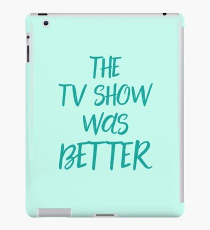 The TV show was better! iPad Case/Skin