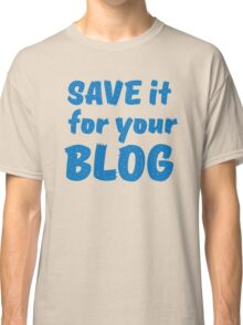 Save it for your blog Classic T-Shirt