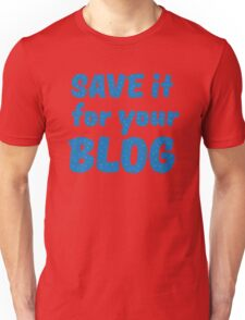 Save it for your blog Unisex T-Shirt
