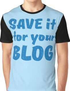 Save it for your blog Graphic T-Shirt