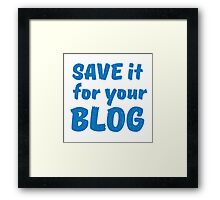Save it for your blog Framed Print