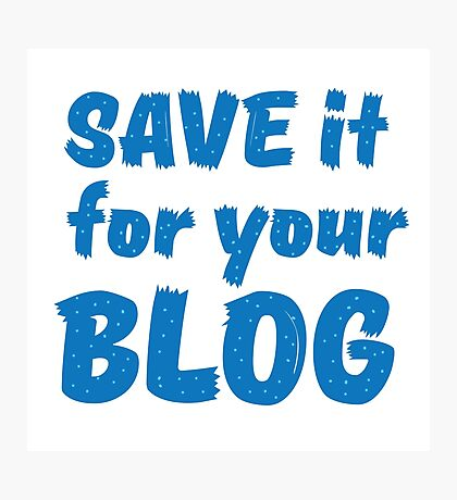 Save it for your blog Photographic Print